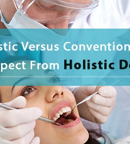 Holistic Versus Conventional: What To Expect From Holistic Dentistry