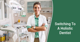 Switching To A Holistic Dentist