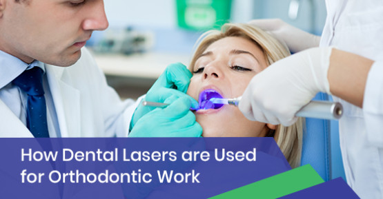 How Dental Lasers are Used for Orthodontic Work