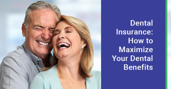 Dental Insurance: How to Maximize Your Dental Benefits